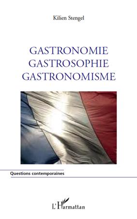Kilien Stengel Gastronomie, gastrosophie, gastronomisme