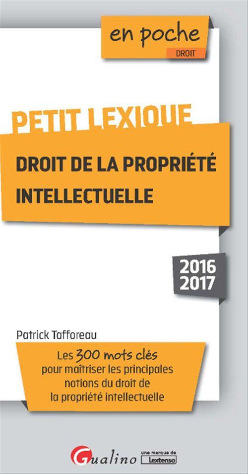 Patrick Tafforeau EN poche - Petit lexique - Droit de la propriété intellectuelle 2016-2017