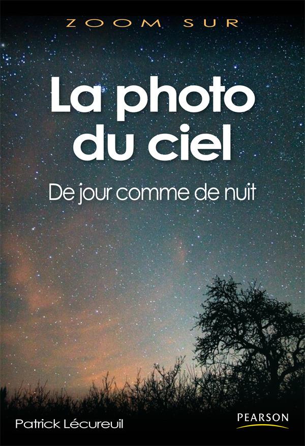 Patrick Lecureuil La photo du ciel ; de jour comme de nuit