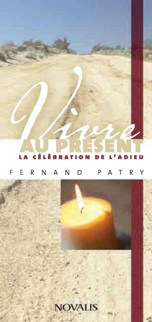 Fernand Patry Vivre au présent la célébration de l'adieu