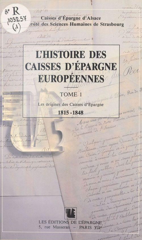 Bernard Vogler L'Histoire des Caisses d'Épargne européennes (1) : Les Origines des Caisses d'Épargne, 1815-1848