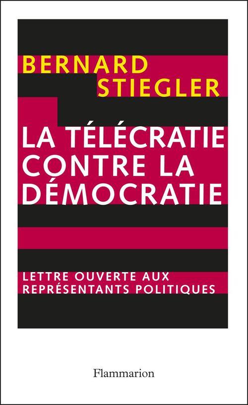 Bernard Stiegler La télécratie contre la démocratie