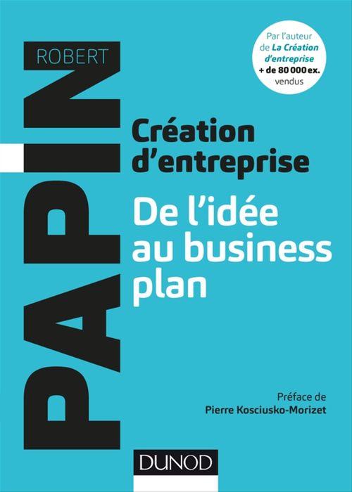 Robert Papin Création d'entreprise : De l'idée au business plan