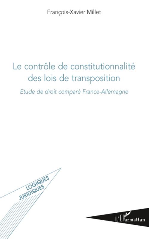 Francois-Xavier Millet Le contrôle de constitutionnalité des lois de transposition ; étude de droit comparé France-Allemagne