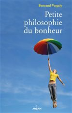 Bertrand Vergely Petite philosophie du bonheur