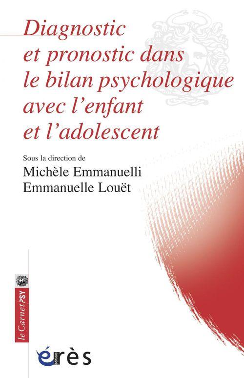 Michèle EMMANUELLI Diagnostic et pronostic dans le bilan psychologique avec l'enfant et l'adolescent