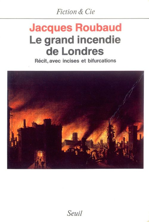Grand Incendie De Londres. Recits, Avec Incises Et Bifurcations (1985-1987) (Le)
