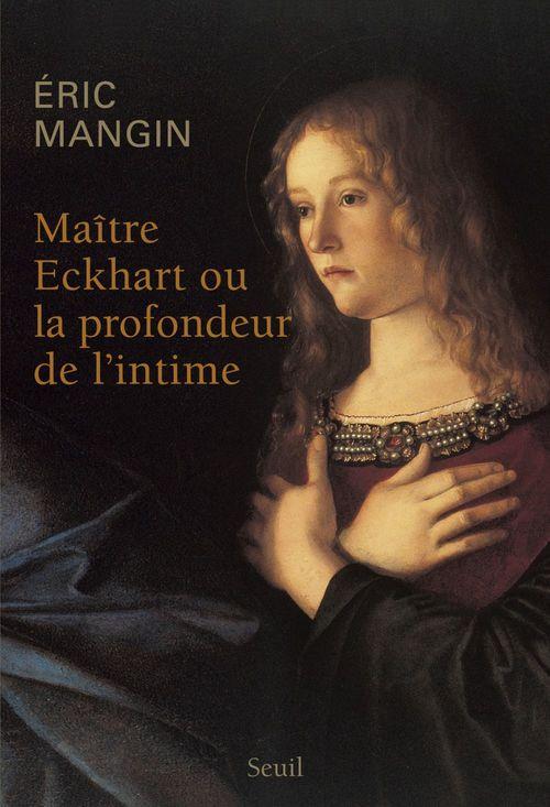Eric Mangin Maître Eckhart ou la profondeur de l'intime