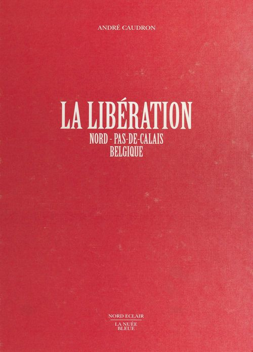 André Caudron La Libération : Nord-Pas-de-Calais, Belgique