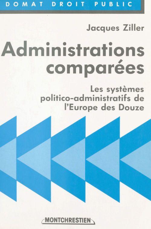 Jacques Ziller Administrations comparées : les systèmes politico-administratifs de l'Europe des Douze