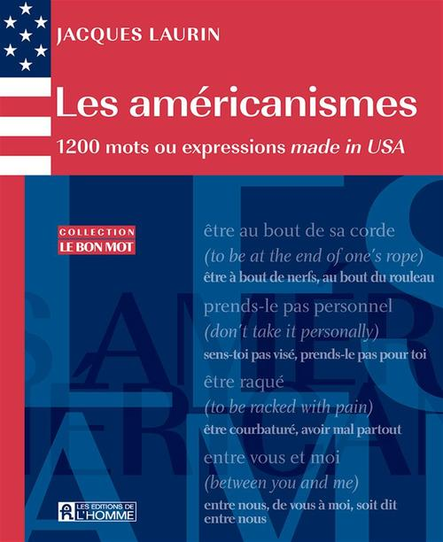 Jacques Laurin Les américanismes ; 1200 mots ou expressions made in USA