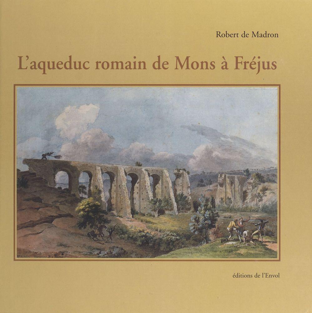 L'Aqueduc romain de Mons à Fréjus