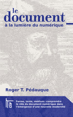 Le document � la lumi�re du num�rique ; forme, texte, m�dium : comprendre le r�le du document num�rique dans l'�mergence d'une nouvelle modernit�