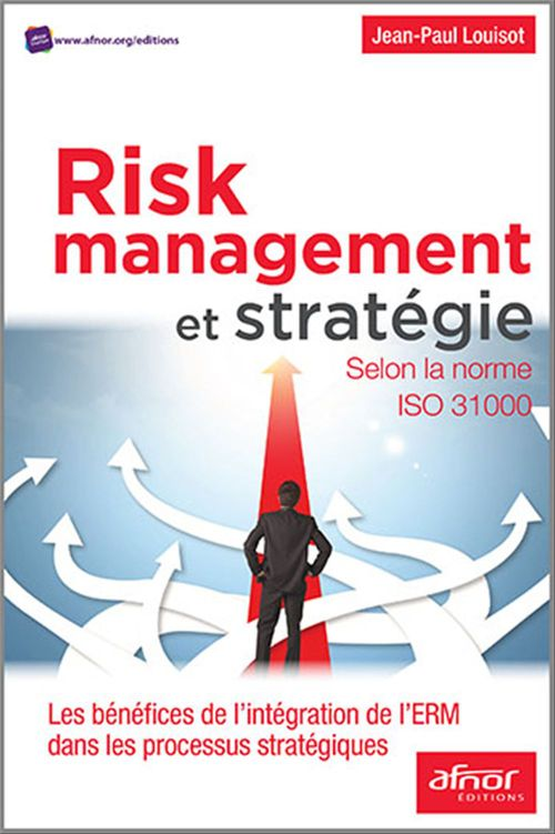Jean-Paul Louisot Risk Management et stratégie selon la norme ISO 31000