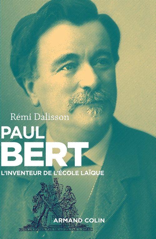 Rémi Dalisson Paul Bert - L'inventeur de l'école laïque
