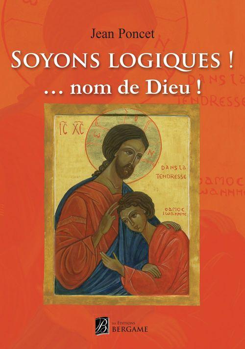 Jean Poncet Soyons logiques ! ... nom de Dieu !