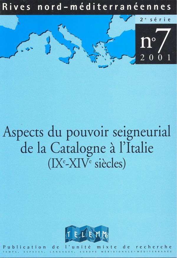 TELEMME - UMR 6570 7 | 2001 - Aspects du pouvoir seigneurial de la Catalogne à l'Italie (IXe - XIVe siècles)