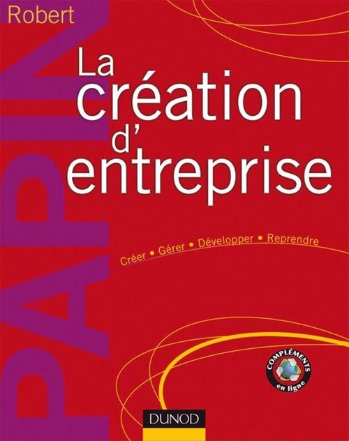 Robert Papin La création d'entreprise - 14ème édition - Création, reprise, développement
