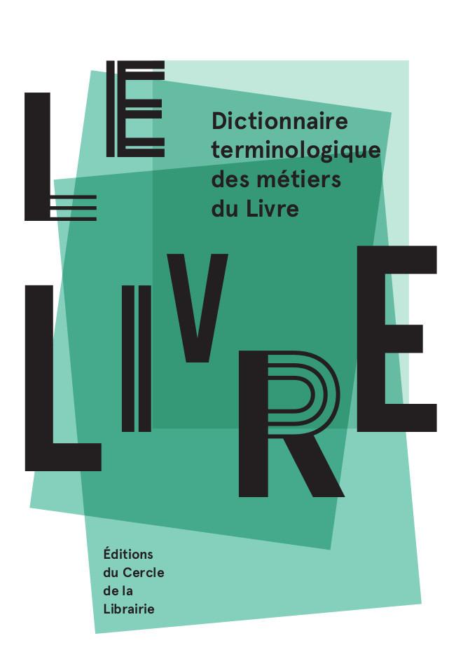 Le livre ; dictionnaire terminologique des métiers du livre