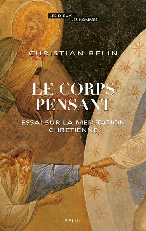 Christian Belin Le Corps pensant. Essai sur la méditation chrétienne
