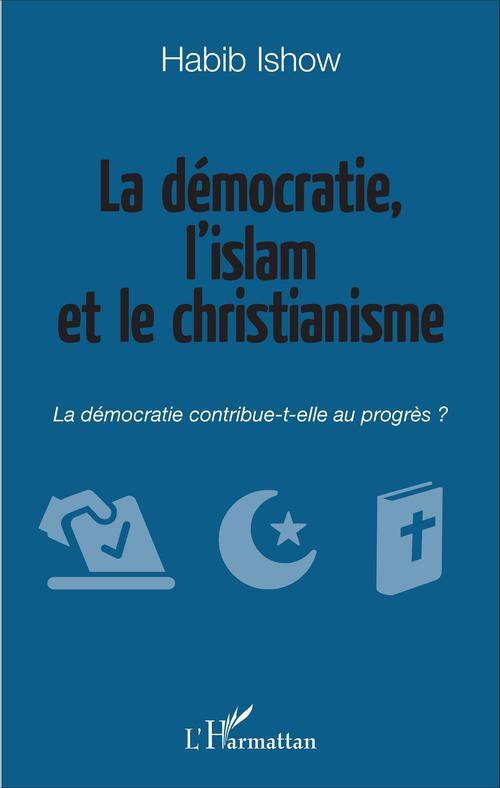 Habib Ishow La démocratie, l'islam et le christianisme