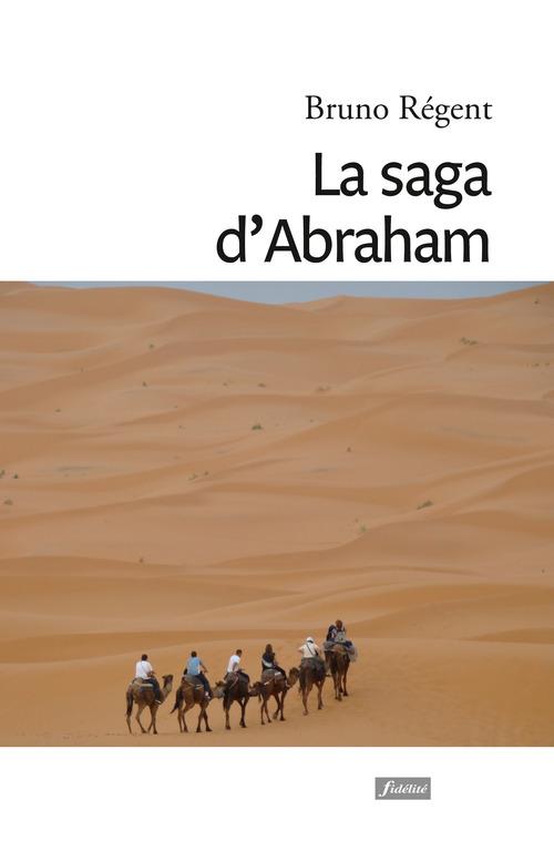 Bruno Régent s.j. La saga d'Abraham