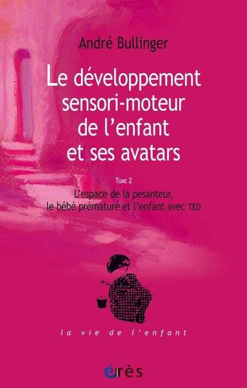 André BULLINGER Le développement sensori-moteur de l'enfant et ses avatars (tome 2)