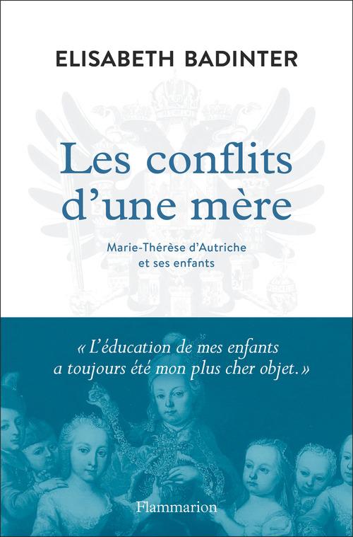 Les Conflits D'Une Mere - Marie-Therese D'Autriche Et Ses Enfants