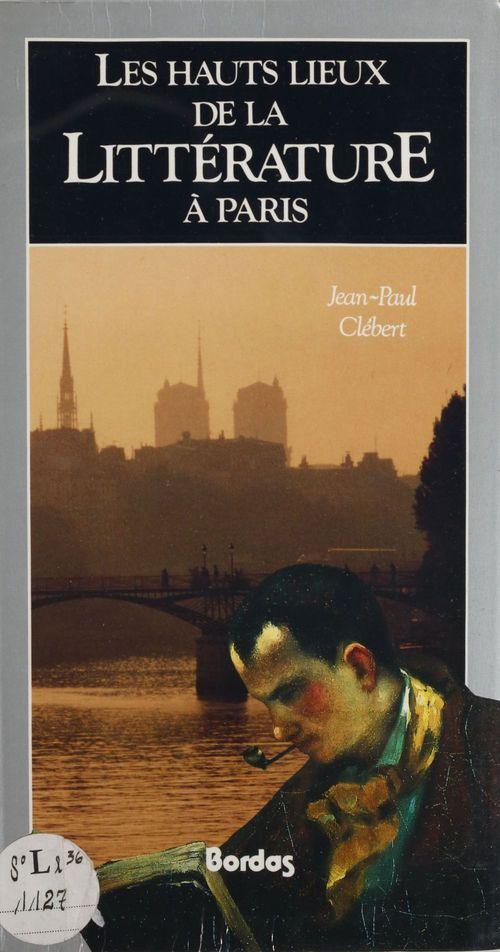 Jean-Paul Clébert Les Hauts Lieux de la littérature à Paris