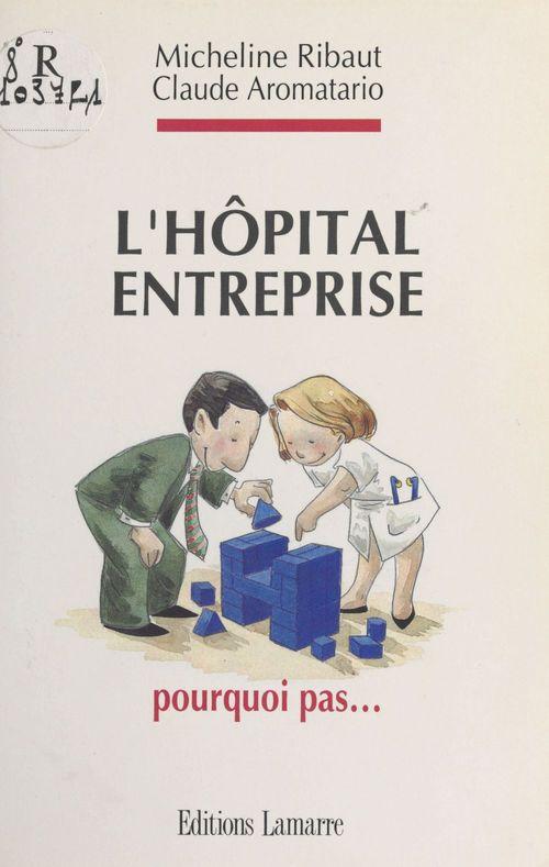 L'Hôpital-entreprise : pourquoi pas...