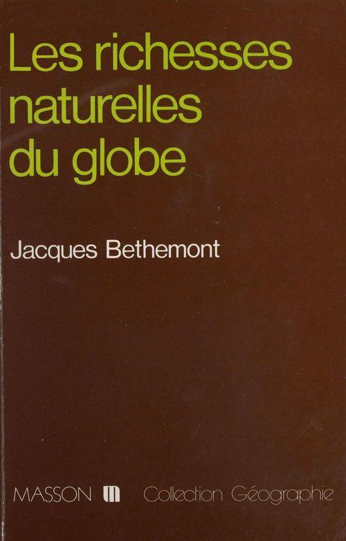 Jacques Bethemont Les Richesses naturelles du globe