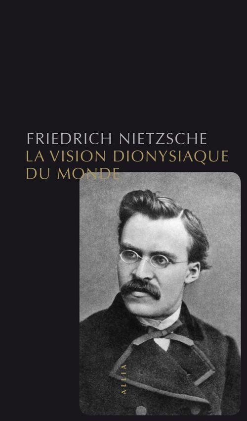 Friedrich NIETZSCHE La Vision dionysiaque du monde