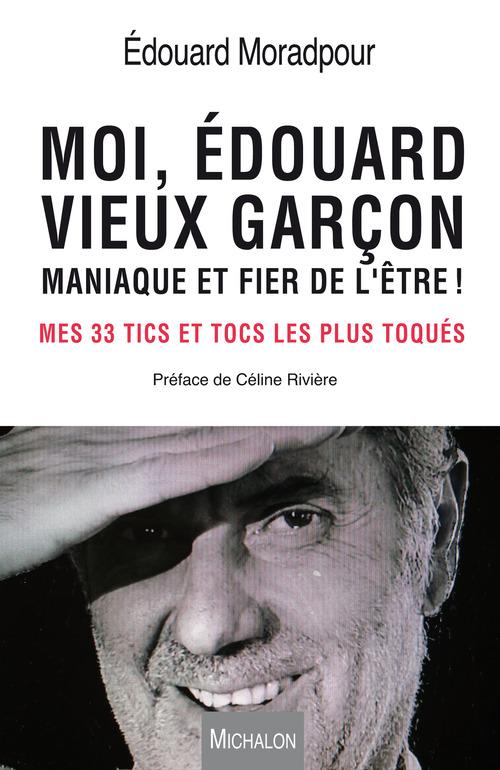 Edouard Moradpour Moi, Edouard, vieux garçon, maniaque et fier de l'être !