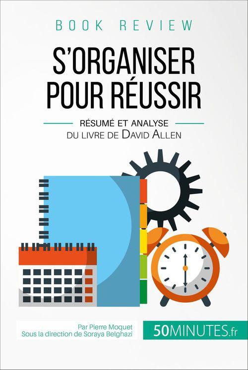 50Minutes.fr S'organiser pour réussir de David Allen (analyse de livre)