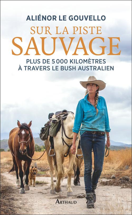 Sur la piste sauvage ; plus de 5 000 kilomètres à travers le bush australien