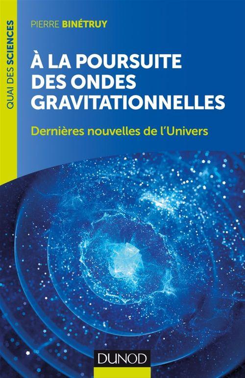 Pierre Binétruy A la poursuite des ondes gravitationnelles - 2e éd.