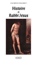 Jacques Baldet Histoire de Rabbi Jésus