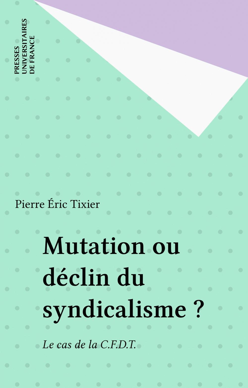 Pierre Éric Tixier Mutation ou déclin du syndicalisme ?