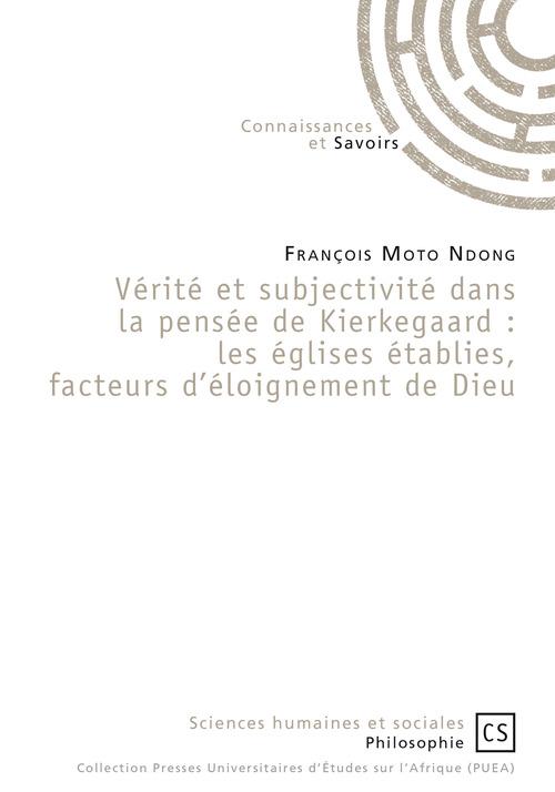 François Moto Ndong Vérité et subjectivité dans la pensée de Kierkegaard : les églises établies, facteurs d'éloignement de Dieu