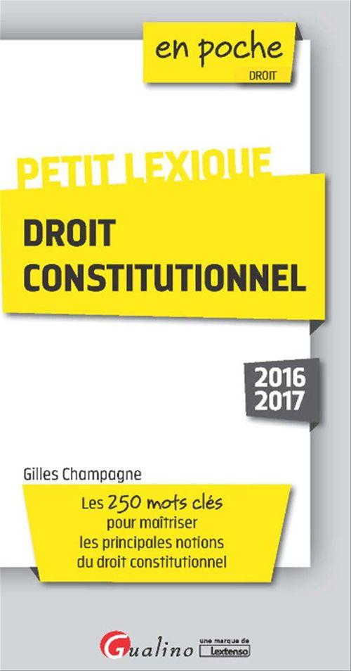 Gilles Champagne En poche - Petit lexique - Droit constitutionnel 2016-2017 - 4e édition