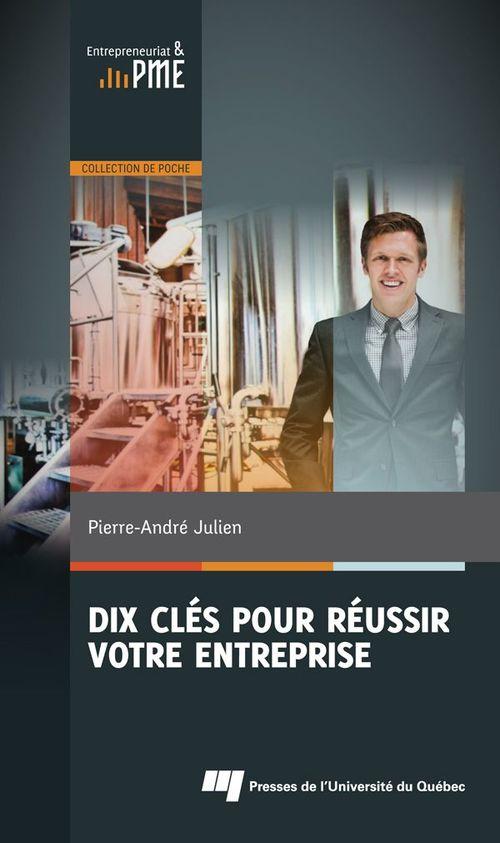 Pierre-André Julien Dix clés pour réussir votre entreprise