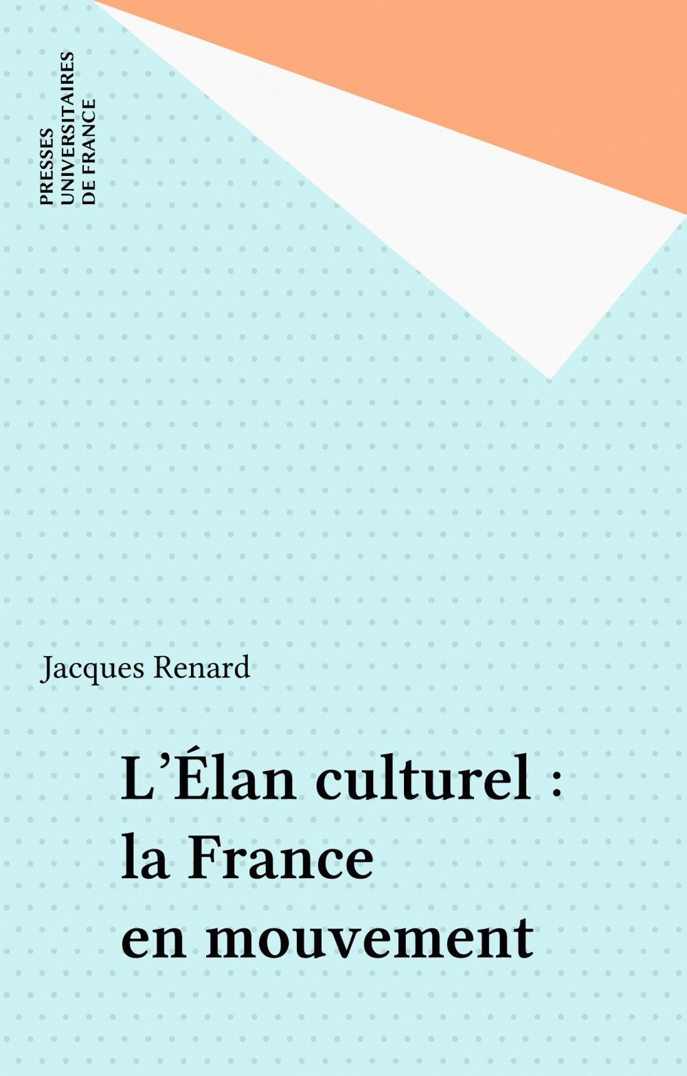 Jacques Renard L'Élan culturel : la France en mouvement