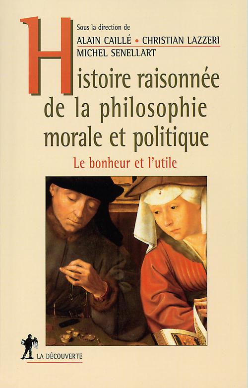 Alain CAILLÉ Histoire raisonnée de la philosophie morale et politique