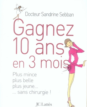 Sandrine Sebban Gagnez 10 ans en 3 mois ; plus mince, plus belle, plus jeune...sans chirurgie !