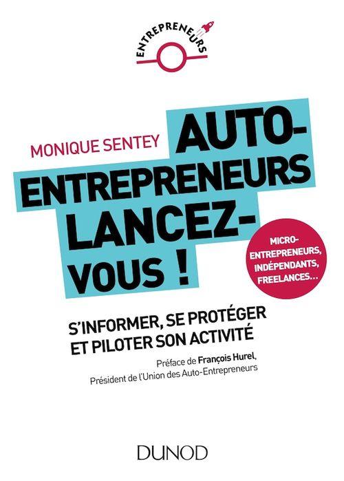 Auto-entrepreneurs, mode d'emploi ; tout ce que vous devez savoir pour durer