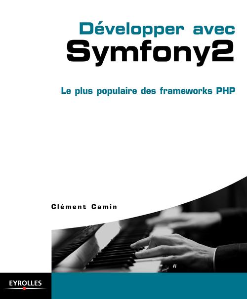 Clément Camin Développer avec Symfony 2