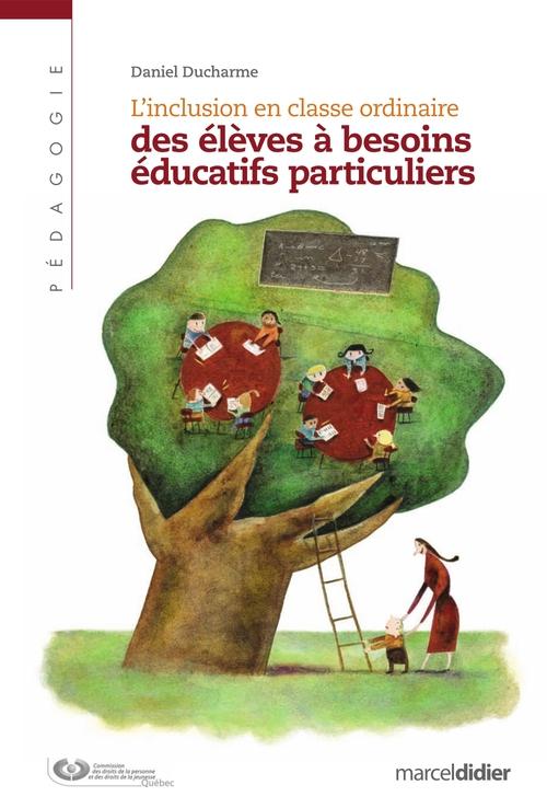 Daniel Ducharme Inclusion en classe ordinaire des élèves à besoins éducatifs particuliers