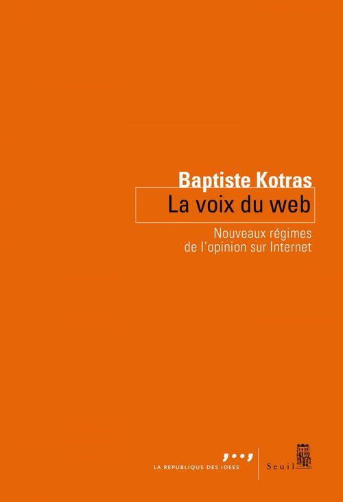 La voix du web ; nouveaux régimes de l'opinion sur internet