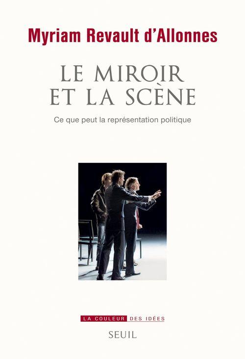 Myriam Revault d'Allonnes Le miroir et la scène. Ce que peut la représentation politique