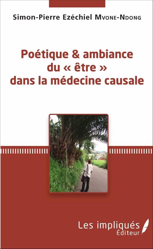 Simon-Pierre Ezéchiel Mvone-Ndong Poétique et ambiance du « être » dans la médecine causale